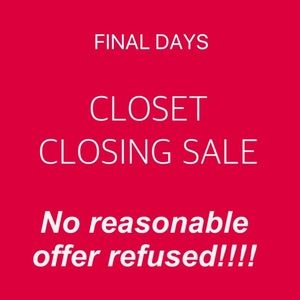 Other - CLOSET CLOSING!!!  ALL REASONABLE OFFERS ACCEPTED